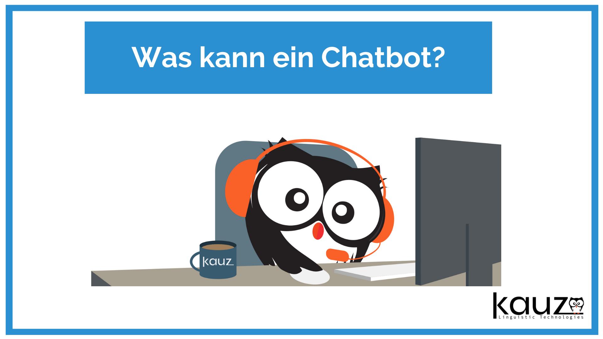Chatbot Leitfaden, Was Kann Ein Chatbot, Kauz Chatbot